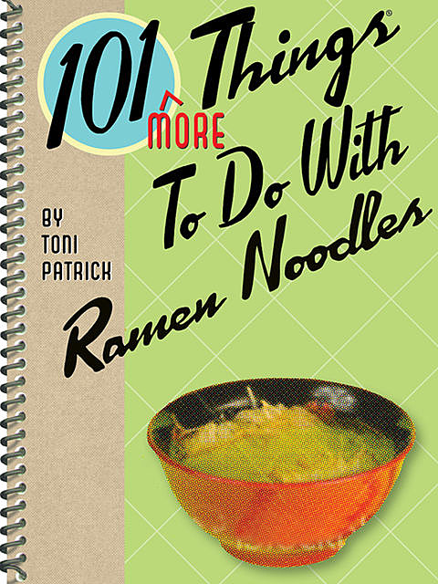 101 More Things To Do With Ramen Noodles, Toni Patrick