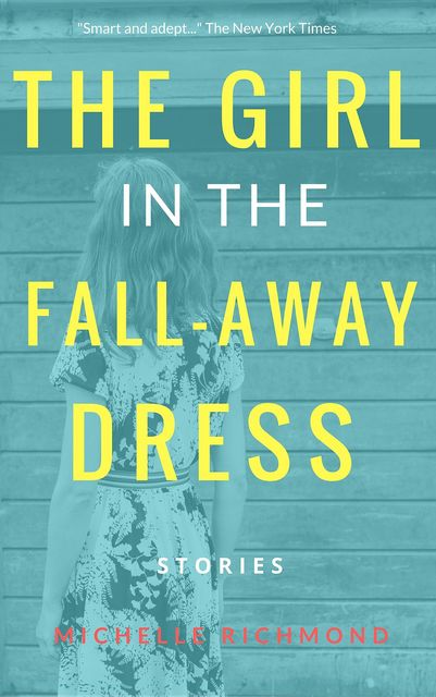 The Girl in the Fall-Away Dress, Michelle Richmond