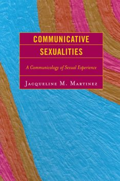 Communicative Sexualities, Jacqueline M. Martinez