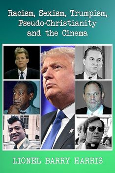 Racism, Sexism, Trumpism, Pseudo-Christianity And The Cinema, Lionel B. Harris
