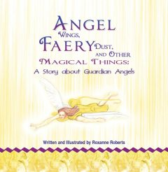 Angel Wings, Faery Dust and Other Magical Things, Roxanne Roberts