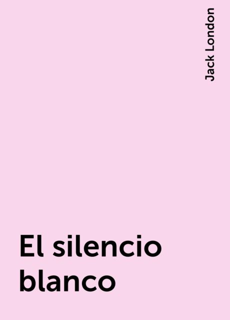 El silencio blanco, Jack London