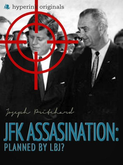 The JFK Assassination: Planned by LBJ?, Joseph Pritchard
