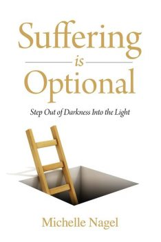 Suffering is Optional, Michelle Nagel