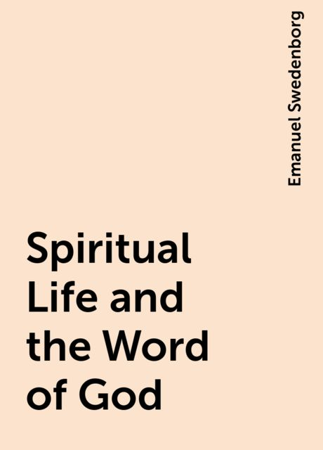 Spiritual Life and the Word of God, Emanuel Swedenborg