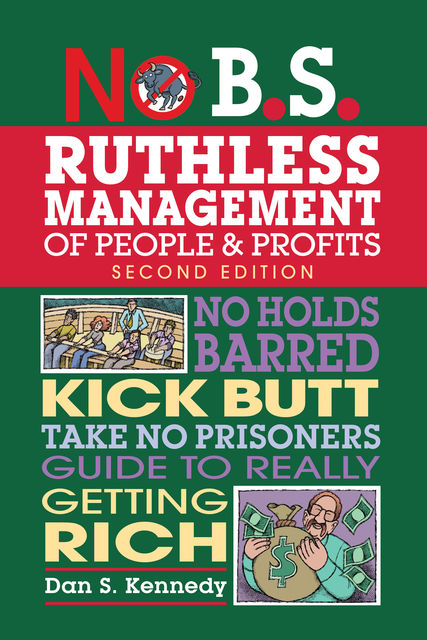 No B.S. Ruthless Management of People and Profits, Dan Kennedy