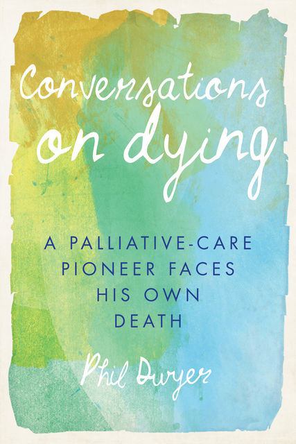 Conversations on Dying, Phil Dwyer