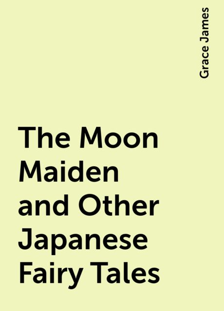 The Moon Maiden and Other Japanese Fairy Tales, Grace James