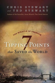 The Miracle of Freedom: 7 Tipping Points that Saved the World, Chris Stewart