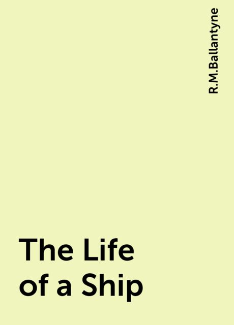 The Life of a Ship, R.M.Ballantyne