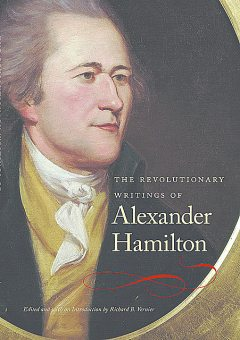 The Revolutionary Writings of Alexander Hamilton, Alexander Hamilton