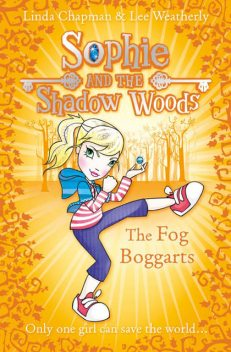 The Fog Boggarts (Sophie and the Shadow Woods, Book 4), Lee Weatherly, Linda Chapman
