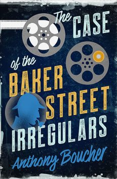 The Case of the Baker Street Irregulars, Anthony Boucher