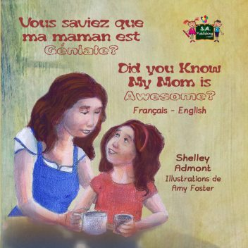 Vous saviez que ma maman est géniale? Did You Know My Mom is Awesome, KidKiddos Books, Shelley Admont