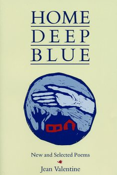 Home Deep Blue, Jean Valentine