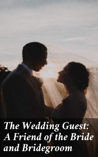 The Wedding Guest: A Friend of the Bride and Bridegroom, Various