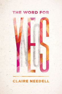 The Word for Yes, Claire Needell