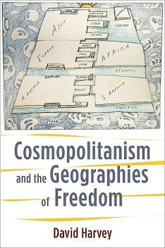 Cosmopolitanism and the Geographies of Freedom, David Harvey