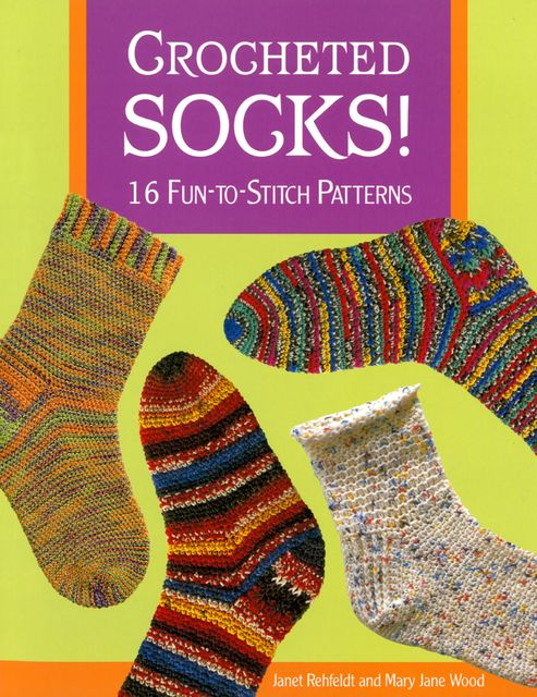 Crocheted Socks!, Janet Rehfeldt, Mary Jane Wood