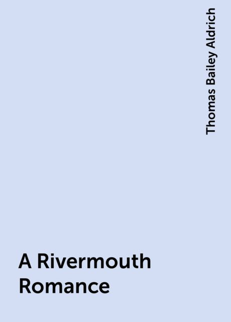 A Rivermouth Romance, Thomas Bailey Aldrich