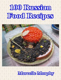 100 Russian Food Recipes, Marcelle Morphy