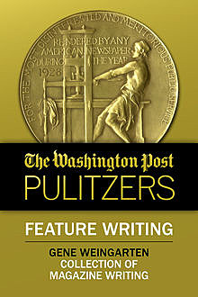 The Washington Post Pulitzers: Gene Weingarten, Feature Writing, Gene Weingarten