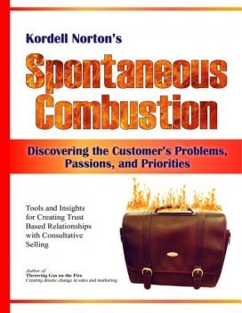 Spontaneous Combustion – Discovering the Customer's Problems, Passions, and Priorities, Kordell Norton