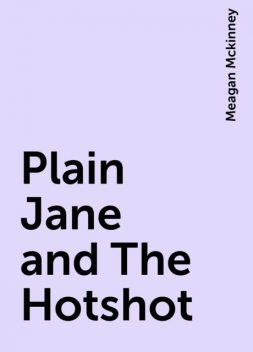 Plain Jane and The Hotshot, Meagan Mckinney