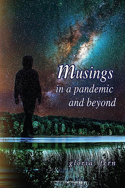 Musings in a Pandemic and Beyond, gloria fern