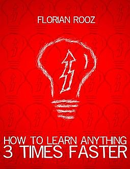 How To Learn Anything 3 Times Faster, Florian Rooz