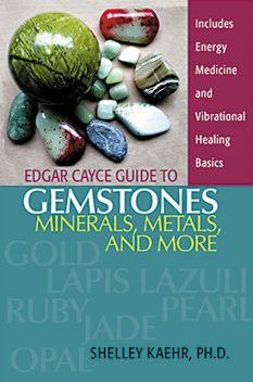Edgar Cayce Guide to Gemstones, Minerals, Metals, and More, Shelley Kaehr