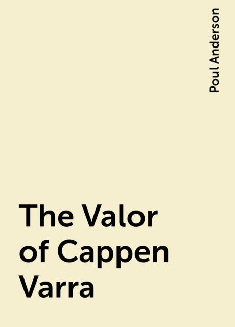 The Valor of Cappen Varra, Poul Anderson