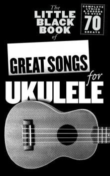 The Little Black Book of Great Songs for Ukulele, Adrian Hopkins