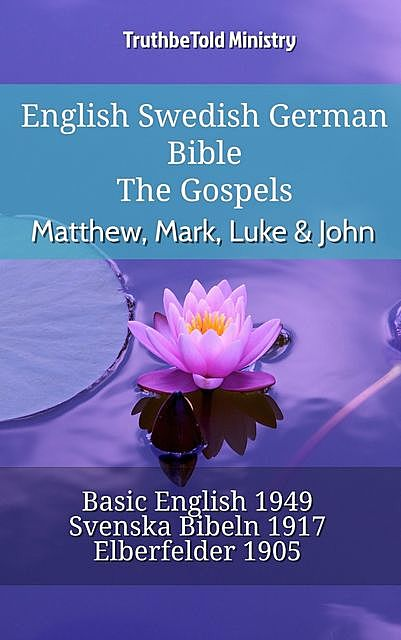 English Swedish German Bible – The Gospels – Matthew, Mark, Luke & John, Truthbetold Ministry