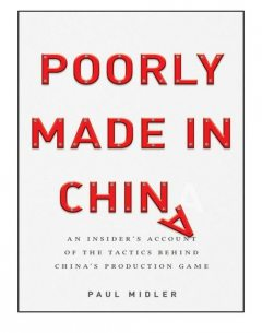 Poorly Made in China: An Insider's Account of the China Production Game, Paul Midler