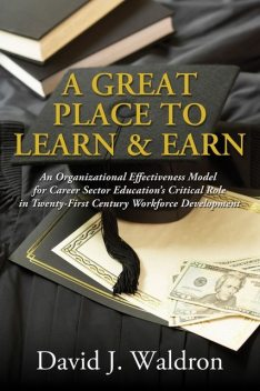 A Great Place to Learn and Earn, David J. Waldron