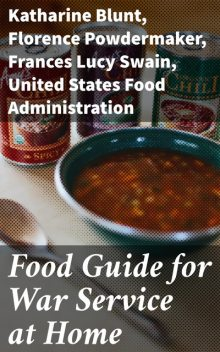 Food Guide for War Service at Home, Florence Powdermaker, Frances Lucy Swain, Katharine Blunt