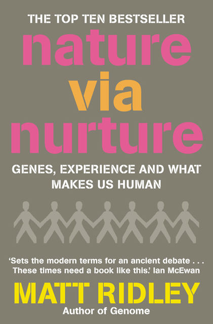 Nature via Nurture: Genes, experience and what makes us human, Matt Ridley