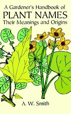 A Gardener's Handbook of Plant Names, A.W.Smith