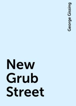 New Grub Street, George Gissing