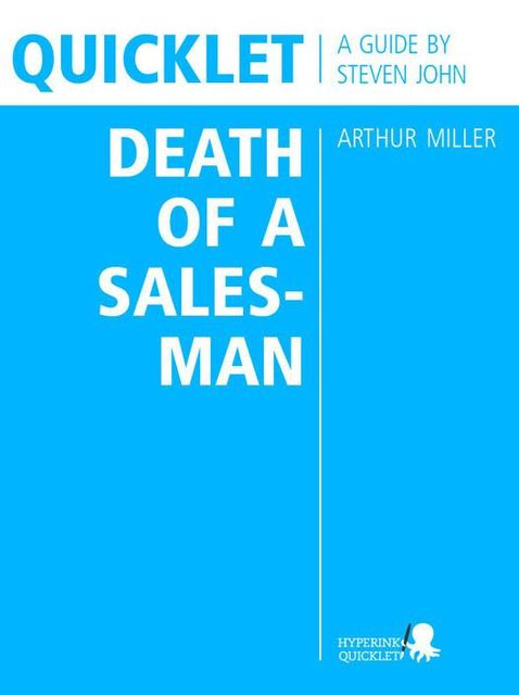 Quicklet on Arthur Miller's Death of a Salesman (CliffNotes-like Book Summary and Analysis), Steven John