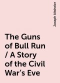 The Guns of Bull Run / A Story of the Civil War's Eve, Joseph Altsheler