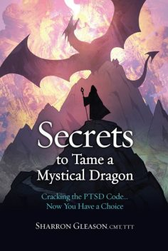 Secrets to Tame a Mystical Dragon, Sharron Gleason