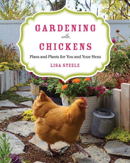 Gardening with Chickens, Lisa Steele