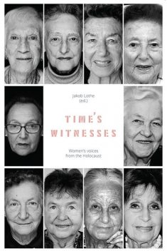 Time's Witnesses: Women's Voices from the Holocaust, Jakob Lothe