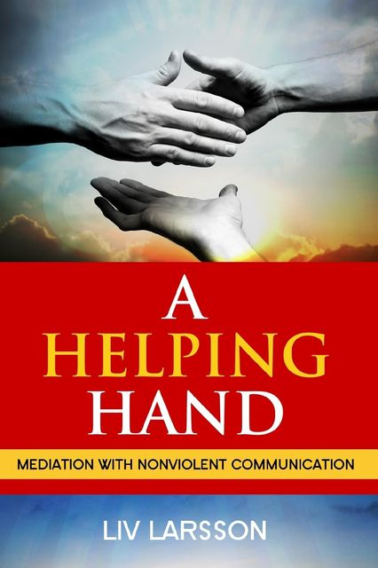 A Helping Hand: Mediation with Nonviolent Communication, Liv Larsson