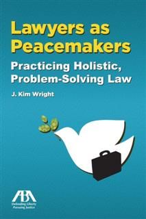 Lawyers as Peacemakers, Kim J. Wright