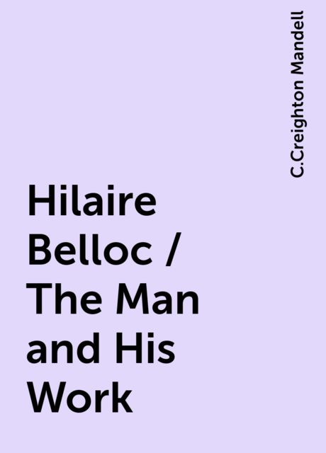 Hilaire Belloc / The Man and His Work, C.Creighton Mandell
