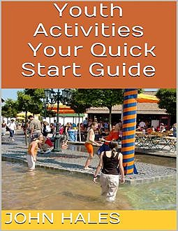 Youth Activities: Your Quick Start Guide, John Hales