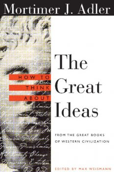 How to Think About the Great Ideas, Mortimer J.Adler